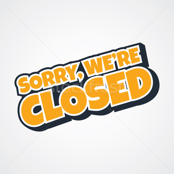 sorry we are closed Stock photo © vector1st