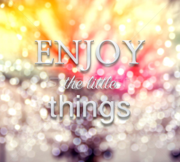 Stock photo: Enjoy the little things words on defocus background