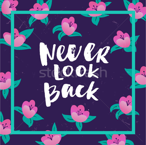Hand drawn calligraphy. Template post card. concept handwritten motivation ' never look back'  Stock photo © wywenka