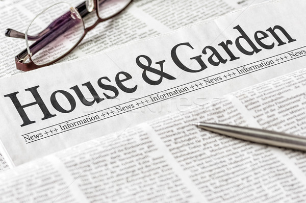 A newspaper with the headline House and Garden Stock photo © Zerbor