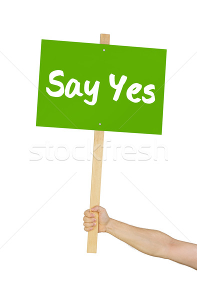 Person holding a sign saying Say yes Stock photo © Zerbor