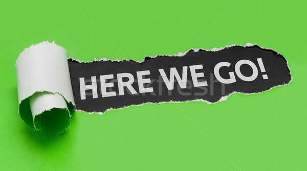 Torn green paper revealing the words Here we go Stock photo © Zerbor