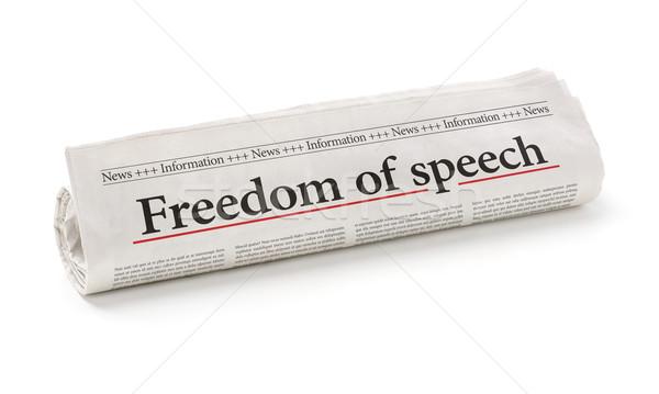 Rolled newspaper with the headline Freedom of speech Stock photo © Zerbor