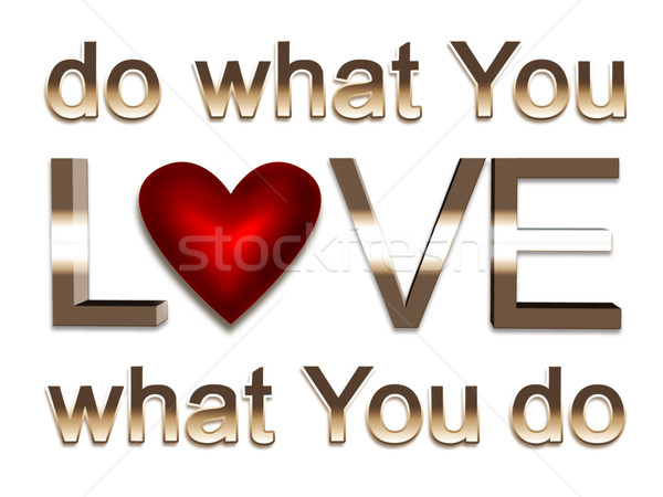 do what you love Stock photo © zven0